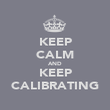 KEEP CALM AND KEEP CALIBRATING - Personalised Poster large