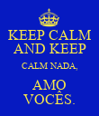 KEEP CALM AND KEEP CALM NADA, AMO VOCÊS. - Personalised Poster large