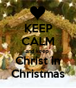 KEEP CALM and keep  Christ in Christmas - Personalised Poster large