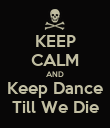 KEEP CALM AND Keep Dance Till We Die - Personalised Poster large