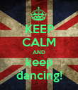 KEEP CALM AND keep dancing! - Personalised Poster large