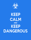 KEEP CALM AND KEEP DANGEROUS - Personalised Poster large