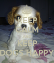 KEEP CALM AND KEEP DOGS HAPPY - Personalised Poster large