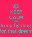 KEEP CALM AND keep fighting for that dream - Personalised Poster large