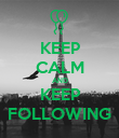 KEEP CALM AND KEEP FOLLOWING - Personalised Poster large