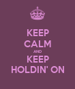 KEEP CALM AND KEEP HOLDIN' ON - Personalised Poster large