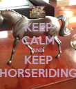 KEEP CALM AND KEEP HORSERIDING - Personalised Poster large