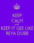KEEP CALM AND KEEP IT GEE LIKE REYA DUBB - Personalised Poster large
