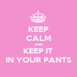 KEEP CALM AND KEEP IT  IN YOUR PANTS - Personalised Poster large