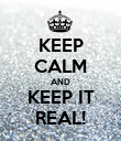 KEEP CALM AND KEEP IT REAL! - Personalised Poster large