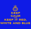 KEEP CALM AND KEEP IT RED, WHITE AND BLUE - Personalised Poster large