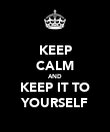 KEEP CALM AND KEEP IT TO YOURSELF - Personalised Poster large