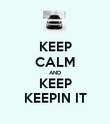 KEEP CALM AND KEEP KEEPIN IT - Personalised Poster large