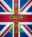 KEEP CALM AND KEEP KILLIN - Personalised Poster large