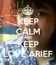 KEEP CALM AND KEEP LOVE ARIEF - Personalised Poster large