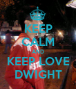KEEP CALM AND KEEP LOVE DWIGHT - Personalised Poster large