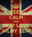 KEEP CALM AND KEEP LOVE HILMY ZEIN - Personalised Poster large