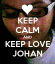 KEEP CALM AND KEEP LOVE JOHAN - Personalised Poster large