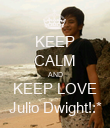KEEP CALM AND KEEP LOVE Julio Dwight!:* - Personalised Poster large