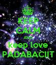 KEEP CALM AND keep love PADABACIIT - Personalised Poster large