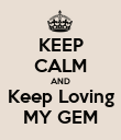 KEEP CALM AND Keep Loving MY GEM - Personalised Poster large