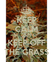 KEEP CALM AND KEEP OFF THE GRASS - Personalised Poster large