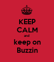 KEEP CALM and  keep on Buzzin - Personalised Poster large