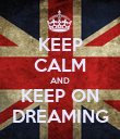 KEEP CALM AND KEEP ON DREAMING - Personalised Poster large