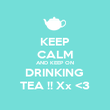 KEEP CALM AND KEEP ON DRINKING  TEA !! Xx <3 - Personalised Poster large