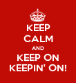 KEEP CALM AND KEEP ON KEEPIN' ON! - Personalised Poster large