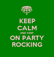 KEEP CALM AND KEEP ON PARTY ROCKING - Personalised Poster large