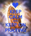 KEEP CALM AND KEEP ON PRAYING - Personalised Poster large
