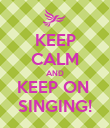 KEEP CALM AND KEEP ON  SINGING! - Personalised Poster large