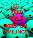 KEEP CALM AND KEEP ON SMILING!!! - Personalised Poster large