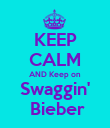 KEEP CALM AND Keep on Swaggin'  Bieber - Personalised Poster large