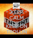 KEEP CALM AND KEEP ON TROLLIN - Personalised Poster large