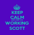 KEEP CALM AND KEEP ON WORKING SCOTT - Personalised Poster large