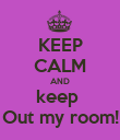 KEEP CALM AND keep  Out my room! - Personalised Poster large