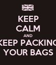 KEEP CALM AND KEEP PACKING YOUR BAGS - Personalised Poster large