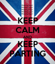 KEEP CALM AND KEEP PARTING - Personalised Poster small