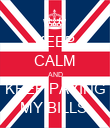 KEEP CALM AND KEEP PAYING MY BILLS  - Personalised Poster large