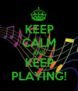 KEEP CALM AND KEEP PLAYING! - Personalised Poster large