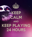 KEEP CALM AND KEEP PLAYING 24 HOURS - Personalised Poster large