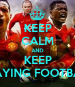 KEEP CALM AND KEEP PLAYING FOOTBALL - Personalised Poster large