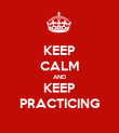 KEEP CALM AND KEEP PRACTICING - Personalised Poster large