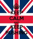 KEEP CALM AND KEEP PUSHING - Personalised Poster large