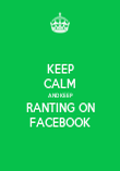KEEP CALM AND KEEP RANTING ON FACEBOOK - Personalised Poster large