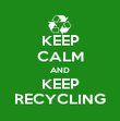 KEEP CALM AND KEEP RECYCLING - Personalised Poster large