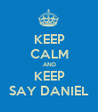 KEEP CALM AND KEEP SAY DANIEL - Personalised Poster large