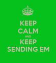 KEEP CALM AND KEEP SENDING EM - Personalised Poster large